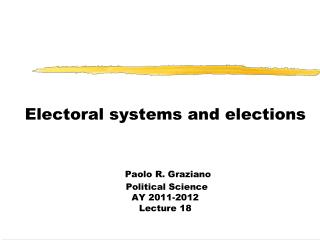 Electoral systems and elections Paolo R. Graziano  Political Science  AY 2011-2012 Lecture 18