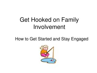 Get Hooked on Family Involvement