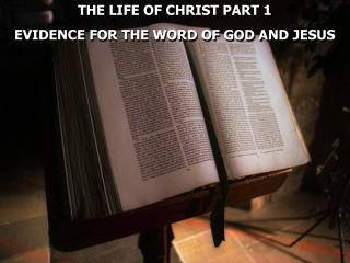 THE LIFE OF CHRIST PART 1 EVIDENCE  FOR THE WORD  OF  GOD AND JESUS