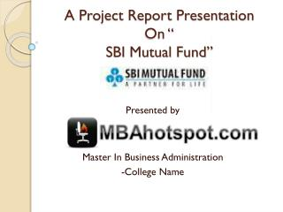 A Project Report Presentation  On � SBI Mutual Fund�