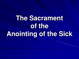 The Sacrament  of the  Anointing of the Sick