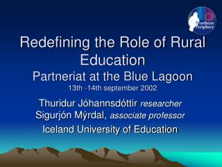 Redefining the Role of Rural Education Partneriat at the Blue Lagoon  13th -14th september 2002