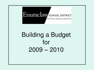 Building a Budget  for  2009 – 2010