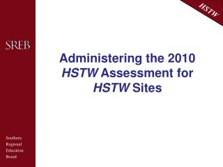 Administering the 2010  HSTW  Assessment for  HSTW  Sites