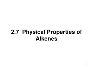 2.7  Physical Properties of Alkenes