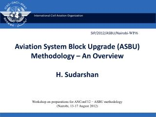 Aviation System Block Upgrade (ASBU)  Methodology – An Overview H. Sudarshan