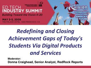 Redefining and Closing Achievement Gaps of Today's Students Via Digital Products  and Services