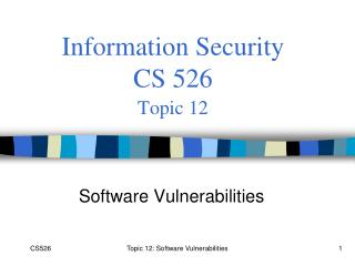 Information Security  CS 526 Topic 12