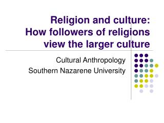 Religion and culture:  How followers of religions view the larger culture