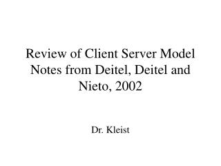 Review of Client Server Model Notes from Deitel, Deitel and Nieto, 2002