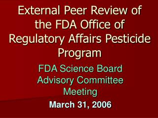 External Peer Review of the FDA Office of Regulatory Affairs Pesticide Program