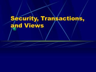 Security, Transactions, and Views