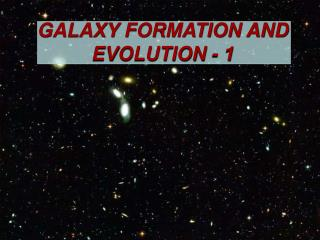 GALAXY FORMATION AND EVOLUTION - 1