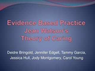Evidence Based Practice Jean Watson's  Theory of Caring