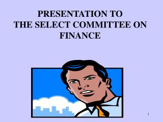 PRESENTATION TO  THE SELECT COMMITTEE ON FINANCE