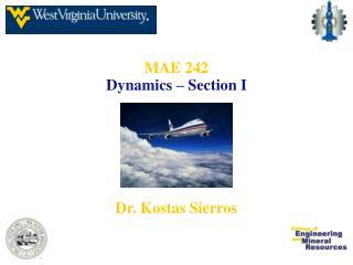 MAE 242 Dynamics – Section I Dr. Kostas Sierros