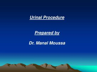 Urinal Procedure Prepared by Dr. Manal Moussa