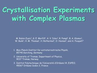 Crystallisation  Experiments  with Complex  Plasmas