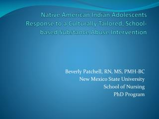 Beverly  Patchell , RN, MS, PMH-BC New Mexico State University School of Nursing  PhD Program