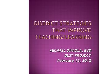 DISTRICT STRATEGIES THAT ImprovE TEACHING/LEARNING