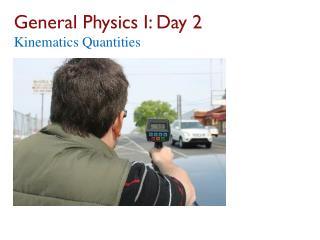 General Physics I: Day 2 Kinematics Quantities