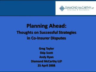 Planning Ahead: Thoughts on Successful Strategies  in Co-Insurer Disputes Greg Taylor Skip Scott