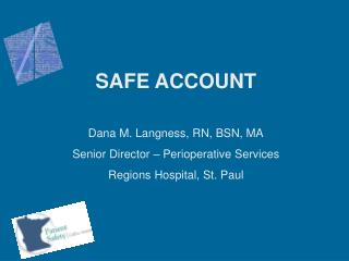 SAFE ACCOUNT Dana M. Langness, RN, BSN, MA Senior Director – Perioperative Services