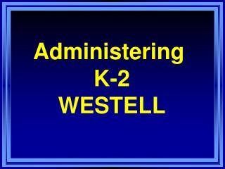 Administering   K-2  WESTELL