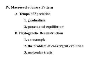 IV. Macroevolutionary Pattern 	A. Tempo of Speciation 		1. gradualism 		2. punctuated equilibrium