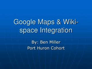 Google Maps & Wiki-space Integration