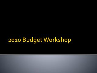 2010 Budget Workshop