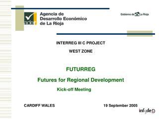 INTERREG III C PROJECT WEST ZONE FUTURREG  Futures for Regional Development Kick-off Meeting