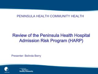 Review of the Peninsula Health Hospital Admission Risk Program (HARP) Presenter: Belinda Berry