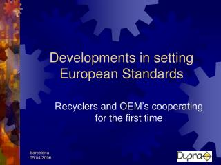 Developments in setting European Standards