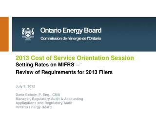 July 9, 2012 Daria Babaie, P. Eng., CMA Manager, Regulatory Audit & Accounting