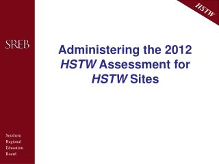 Administering the 2012  HSTW  Assessment for  HSTW  Sites