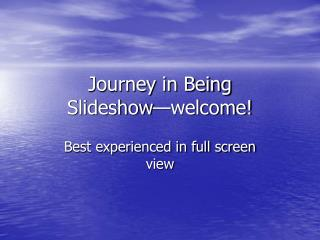 Journey in Being Slideshow—welcome!
