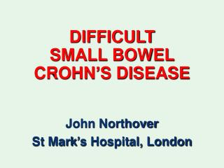 DIFFICULT SMALL BOWEL  CROHN'S DISEASE