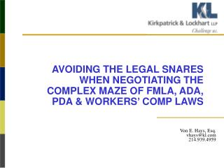 AVOIDING THE LEGAL SNARES WHEN NEGOTIATING THE COMPLEX MAZE OF FMLA, ADA, PDA & WORKERS' COMP LAWS