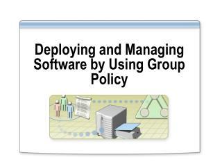 Deploying and Managing Software by Using Group Policy