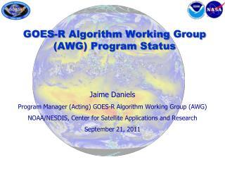 GOES-R Algorithm Working Group (AWG) Program Status