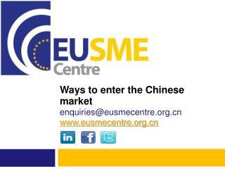 Ways  to enter the Chinese market  enquiries@eusmecentre eusmecentre