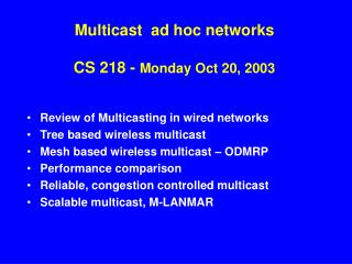 Multicast  ad hoc networks CS 218 -  Monday Oct 20, 2003