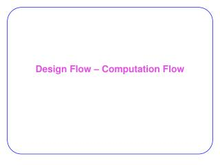 Design Flow – Computation Flow