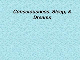 Consciousness, Sleep, & Dreams