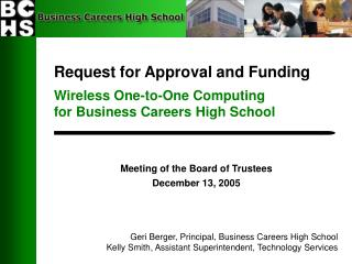 Request for Approval and Funding Wireless One-to-One Computing  for Business Careers High School