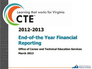 2012-2013  End-of-the Year Financial Reporting  Office of Career and Technical Education Services