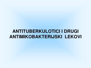 ANTITUBERKULOTICI I DRUGI ANTIMIKOBAKTERIJ SK I  LEKOVI