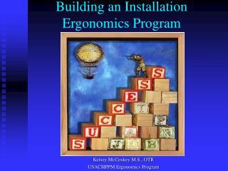 Building an Installation Ergonomics Program