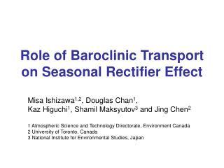 Role of Baroclinic Transport on Seasonal Rectifier Effect